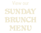 View our SUNDAY BRUNCH MENU